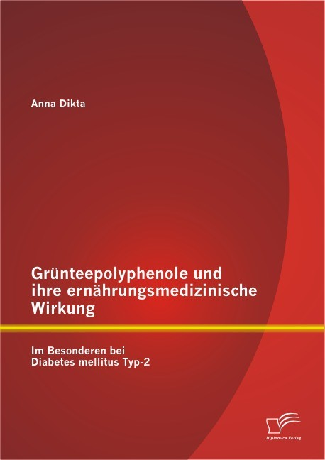Abbildung von Dikta | Grünteepolyphenole und ihre ernährungsmedizinische Wirkung: Im Besonderen bei Diabetes mellitus Typ-2 | 2013