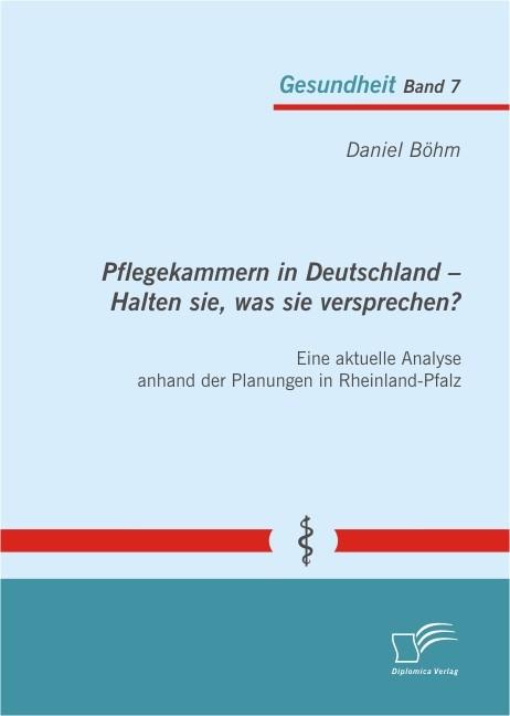Abbildung von Böhm | Pflegekammern in Deutschland – Halten sie, was sie versprechen? Eine aktuelle Analyse anhand der Planungen in Rheinland-Pfalz | 2013