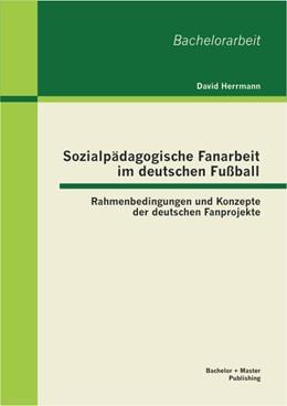 Abbildung von Herrmann | Sozialpädagogische Fanarbeit im deutschen Fußball: Rahmenbedingungen und Konzepte der deutschen Fanprojekte | 2013