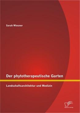 Abbildung von Wiesner | Der phytotherapeutische Garten: Landschaftsarchitektur und Medizin | 2013