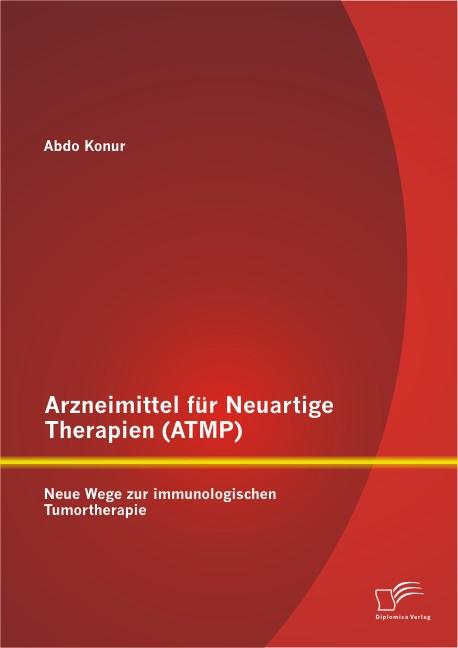 Abbildung von Konur   Arzneimittel für Neuartige Therapien (ATMP): Neue Wege zur immunologischen Tumortherapie   2013