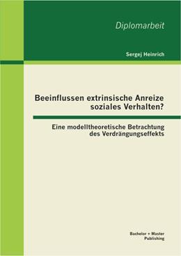 Abbildung von Heinrich   Beeinflussen extrinsische Anreize soziales Verhalten?   2013