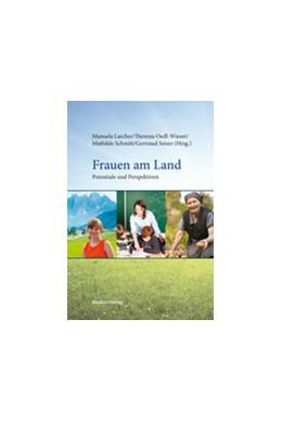 Abbildung von Schmitt / Larcher / Oedl-Wieser / Seiser | Frauen am Land | 2014 | Potentiale und Perspektiven