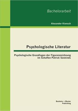 Abbildung von Kiensch | Psychologische Literatur: Psychologische Grundlagen der Figurenzeichnung im Schaffen Patrick Süskinds | 2013