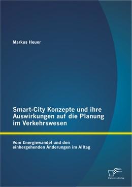 Abbildung von Heuer   Smart-City Konzepte und ihre Auswirkungen auf die Planung im Verkehrswesen   2013   Vom Energiewandel und den einh...