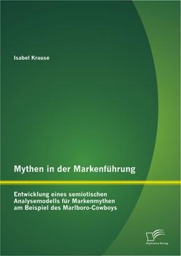 Abbildung von Krause | Mythen in der Markenführung | 2013 | Entwicklung eines semiotischen...