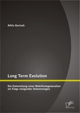 Abbildung von Gerlach | Long Term Evolution: Die Entwicklung einer Mobilfunkgeneration als Folge steigender Datenmengen | 2013