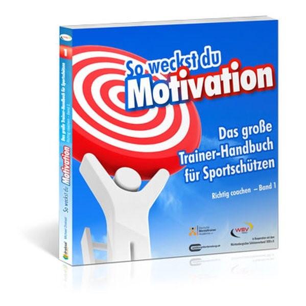 Abbildung von Draksal | So weckst du Motivation. Das große Trainer-Handbuch für Sportschützen | 2013