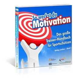 Abbildung von Draksal | So weckst du Motivation. Das große Trainer-Handbuch für Sportschützen | 2013 | Richtig coachen - Band 1