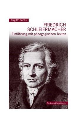 Abbildung von Fuchs | Friedrich Schleiermacher | 1. Auflage 2015 | 2015 | Einführung mit pädagogischen T...