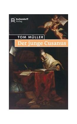 Abbildung von Müller | Der junge Cusanus | 2013 | Ein Aufbruch in das 15. Jahrhu...