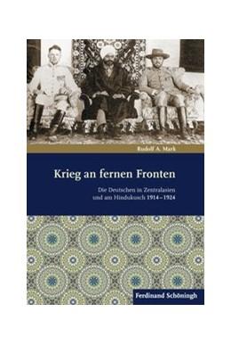 Abbildung von Mark | Krieg an fernen Fronten | 1. Aufl. 2013 | 2013 | Die Deutschen in Zentralasien ...