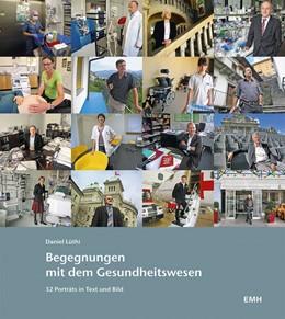 Abbildung von Lüthi   Begegnungen mit dem Gesundheitswesen   2013   32 Porträts in Text und Bild