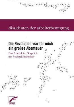 Abbildung von Mattick / Geoffroy / Plutte | Die Revolution war für mich ein großes Abenteuer | 2013 | Paul Mattick im Gespräch mit M...