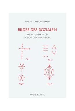 Abbildung von Schlechtriemen   Bilder des Sozialen   1. Aufl. 2014   2014   Das Netzwerk in der soziologis...
