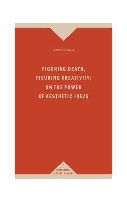 Abbildung von Blamberger | Figuring Death, Figuring Creativity: On the Power of Aesthetic Ideas | 1. Auflage 2013 | 2013 | 5