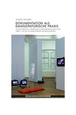 Abbildung von Wöhrer | Dokumentation als emanzipatorische Praxis | 1. Aufl. 2015 | 2015 | Künstlerische Strategien zur D...