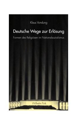 Abbildung von Vondung | Deutsche Wege zur Erlösung | 1. Aufl. 2013 | 2013 | Formen des Religiösen im Natio...