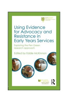Abbildung von McKinnon | Using Evidence for Advocacy and Resistance in Early Years Services | 2013 | Exploring the Pen Green resear...