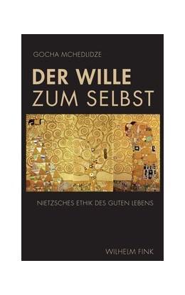 Abbildung von Mchedlidze | Der Wille zum Selbst | 2013 | 2013 | Nietzsches Ethik des guten Leb...