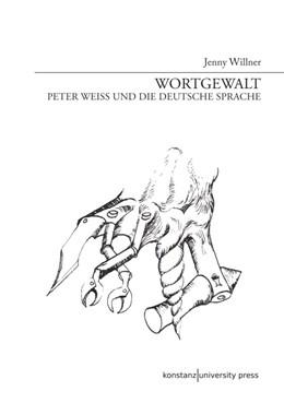 Abbildung von Willner | Wortgewalt | 1. Aufl. 2014 | 2014 | Peter Weiss und die deutsche S...