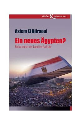 Abbildung von El Dafraoui / El Difraoui | Ein neues Ägypten? | 2013 | Reise durch ein Land im Aufruh...