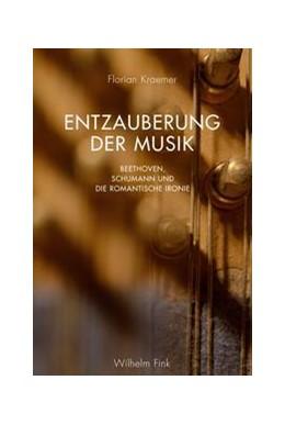 Abbildung von Kraemer | Entzauberung der Musik | 1. Aufl. 2014 | 2014 | Beethoven, Schumann und die ro...