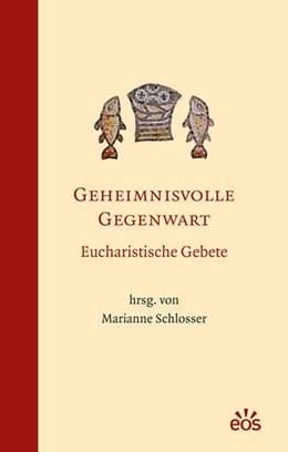 Abbildung von Schlosser | Geheimnisvolle Gegenwart - Eucharistische Gebete | 2013