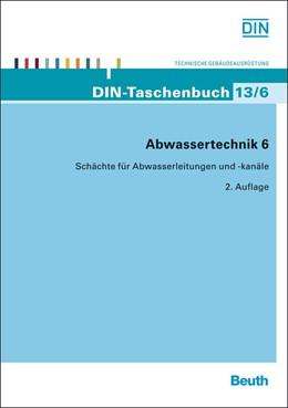 Abbildung von Abwassertechnik 6 | 2013 | Schächte für Abwasserleitungen... | 13/6