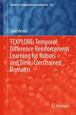 Abbildung von Hester | TEXPLORE: Temporal Difference Reinforcement Learning for Robots and Time-Constrained Domains | 2013 | 503