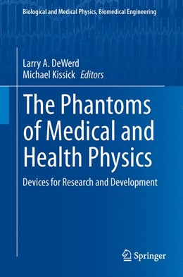 Abbildung von DeWerd / Kissick | The Phantoms of Medical and Health Physics | 2013 | Devices for Research and Devel...