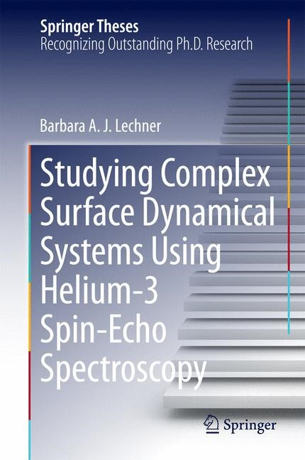 Abbildung von Lechner | Studying Complex Surface Dynamical Systems Using Helium-3 Spin-Echo Spectroscopy | 2014