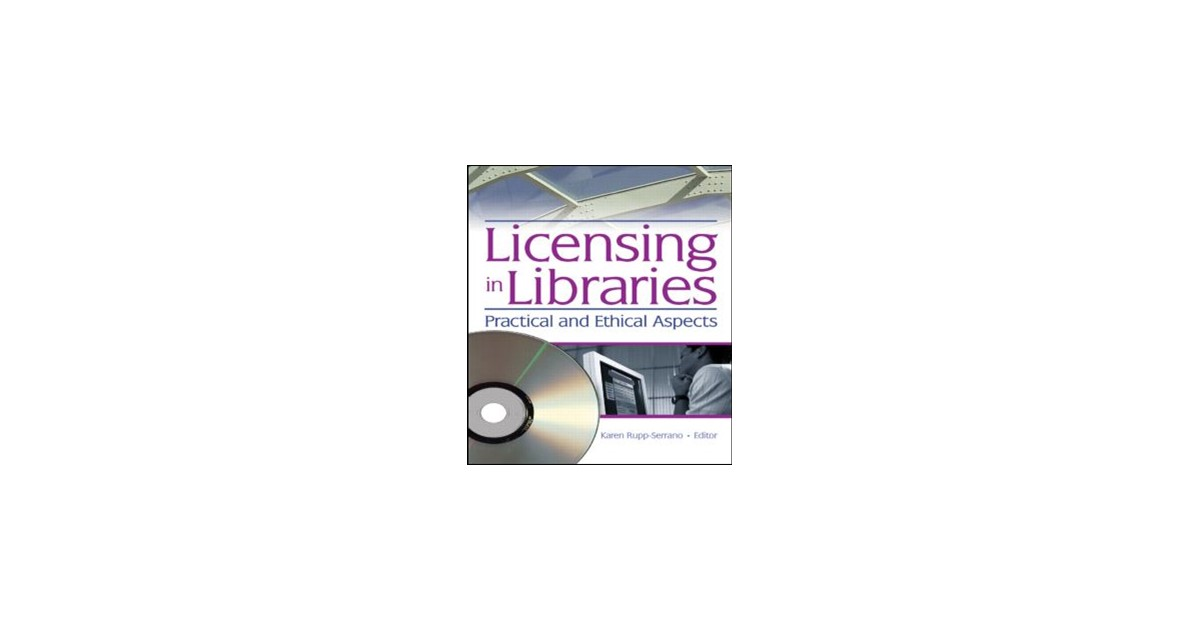 licensing in libraries practical and ethical aspects karen rupp serrano