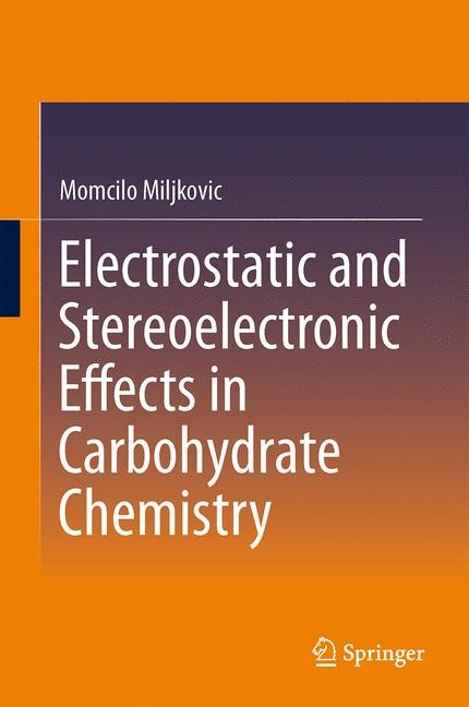 Abbildung von Miljkovic | Electrostatic and Stereoelectronic Effects in Carbohydrate Chemistry | 2014