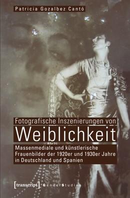 Abbildung von Gozalbez Cantó   Fotografische Inszenierungen von Weiblichkeit   2012   Massenmediale und künstlerisch...