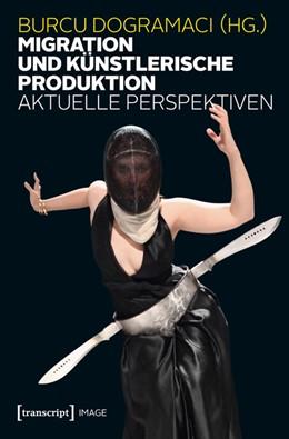 Abbildung von Dogramaci   Migration und künstlerische Produktion   2013   Aktuelle Perspektiven   52
