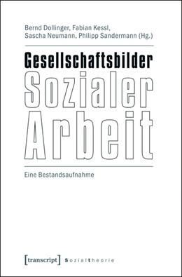 Abbildung von Dollinger / Kessl / Neumann / Sandermann   Gesellschaftsbilder Sozialer Arbeit   2012   Eine Bestandsaufnahme