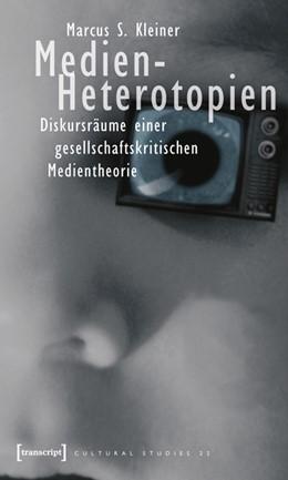 Abbildung von Kleiner   Medien-Heterotopien   2006   Diskursräume einer gesellschaf...   22