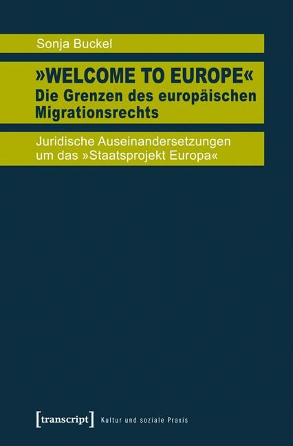 Abbildung von Buckel   »Welcome to Europe« - Die Grenzen des europäischen Migrationsrechts   2013