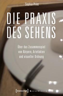 Abbildung von Prinz   Die Praxis des Sehens   2014   Über das Zusammenspiel von Kör...