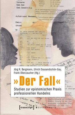 Abbildung von Bergmann / Dausendschön-Gay / Oberzaucher | »Der Fall« | 2014 | Studien zur epistemischen Prax...