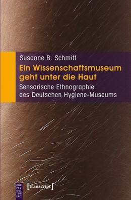 Abbildung von Schmitt | Ein Wissenschaftsmuseum geht unter die Haut | 2012 | Sensorische Ethnographie des D...