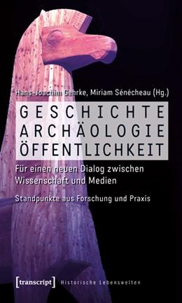 Abbildung von Gehrke / Sénécheau | Geschichte, Archäologie, Öffentlichkeit | 1. Auflage | 2010 | 4 | beck-shop.de