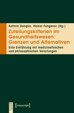 Abbildung von Dengler / Fangerau | Zuteilungskriterien im Gesundheitswesen: Grenzen und Alternativen | 1. Auflage | 2013 | beck-shop.de