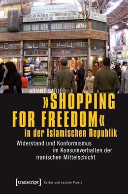 Abbildung von Sadjed | »Shopping for Freedom« in der Islamischen Republik | 2012 | Widerstand und Konformismus im...