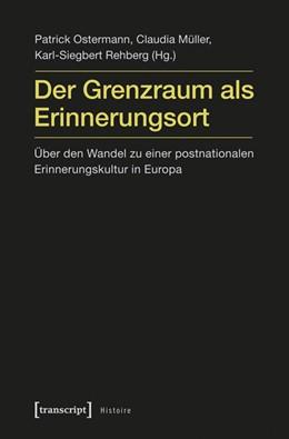 Abbildung von Ostermann / Müller / Rehberg | Der Grenzraum als Erinnerungsort | 2012 | Über den Wandel zu einer postn... | 34