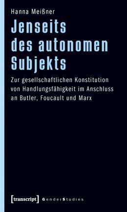 Abbildung von Meißner | Jenseits des autonomen Subjekts | 2010 | Zur gesellschaftlichen Konstit...