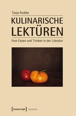 Abbildung von Rudtke | Kulinarische Lektüren | 2013 | Vom Essen und Trinken in der L...