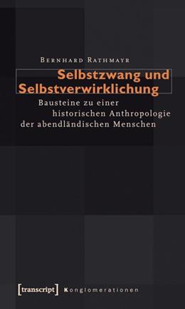 Abbildung von Rathmayr | Selbstzwang und Selbstverwirklichung | 2011 | Bausteine zu einer historische... | 2