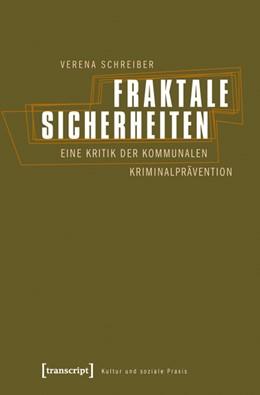 Abbildung von Schreiber   Fraktale Sicherheiten   2011   Eine Kritik der kommunalen Kri...